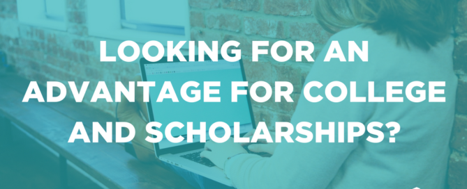 Looking for an advantage for college and scholarships?