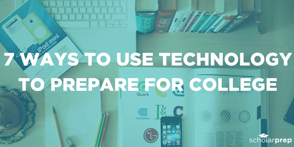 7 Ways to Use Technology to Prepare for College