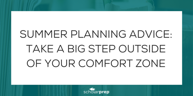 SUMMER PLANNING ADVICE: TAKE A BIG STEP OUTSIDE OF YOUR COMFORT ZONE