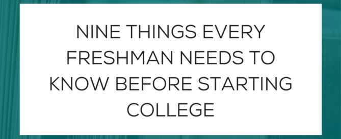 Nine Things Every Freshman Needs to Know Before Starting College
