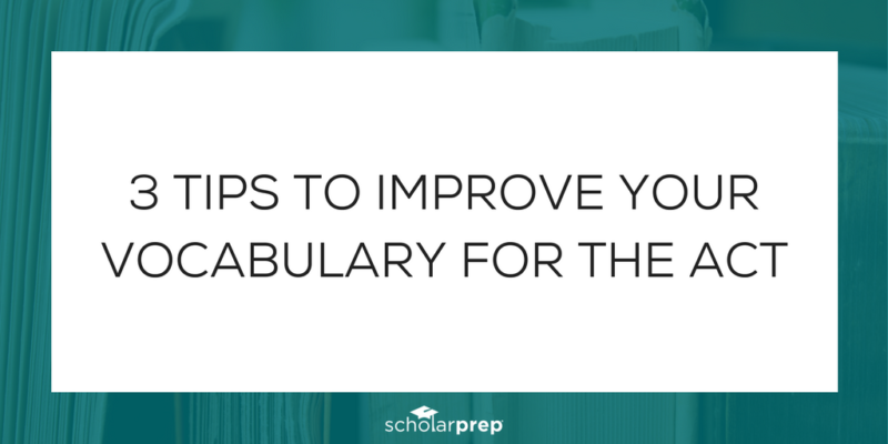 3 Tips to Improve Your Vocabulary for the ACT