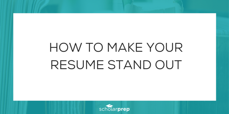 how to make your resume stand out scholarprep