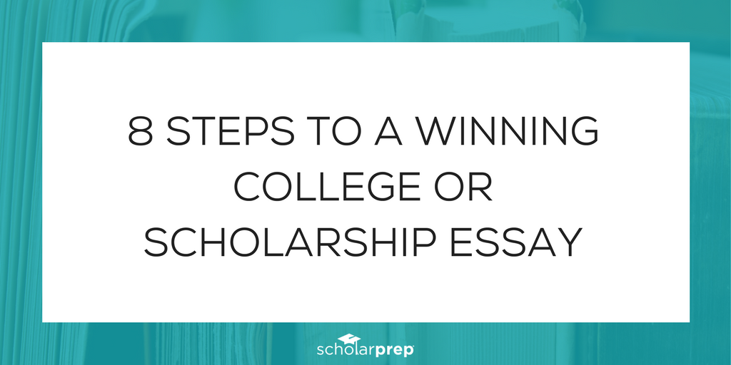 8 STEPS TO A WINNING COLLEGE OR SCHOLARSHIP ESSAY
