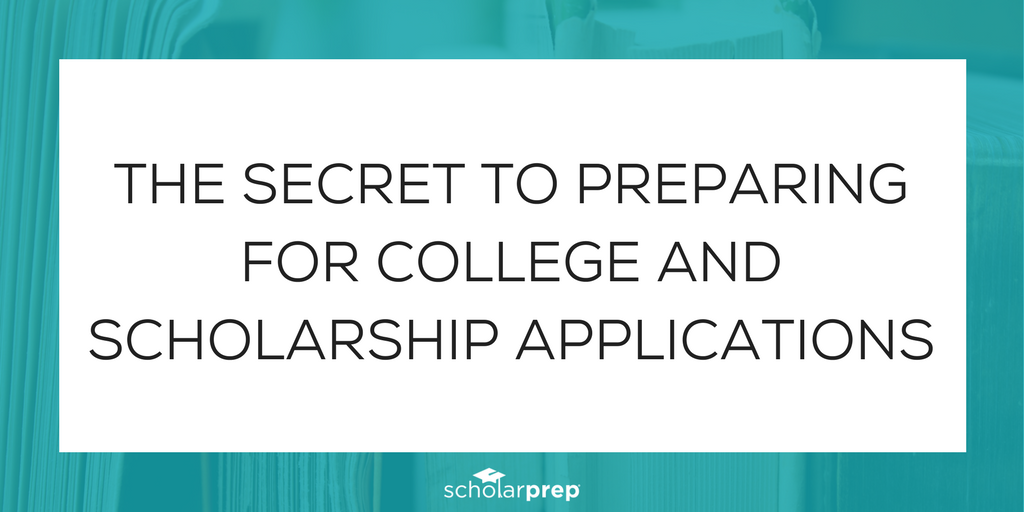 The secret to preparing for college and scholarship applications