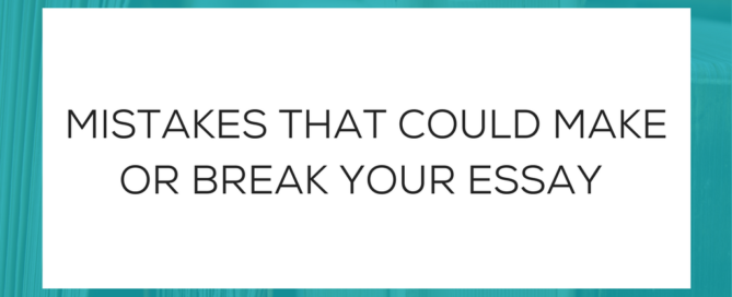 Mistakes That Could Make or Break Your Essay
