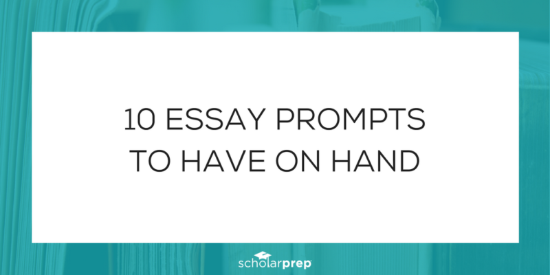 10 essay prompts to have on hand